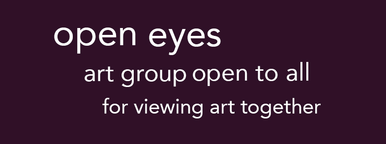 Graphic that reads open eyes art group open to all for viewing art together